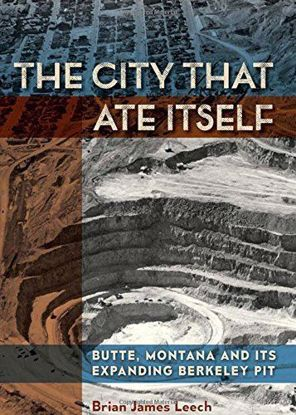 Picture of The City That Ate Itself: Butte, Montana (softcover) and Its Expanding Berkeley Pit