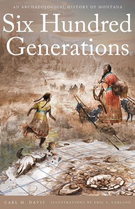 Picture of Six Hundred Generations: An Archaeological History of Montana