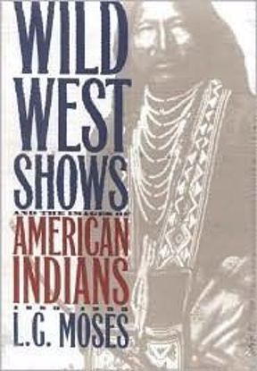 Picture of Wild West Shows and the Images of American Indians, 1883-1933