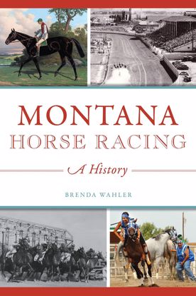 Picture of Montana Horse Racing: A History, by Brenda Wahler