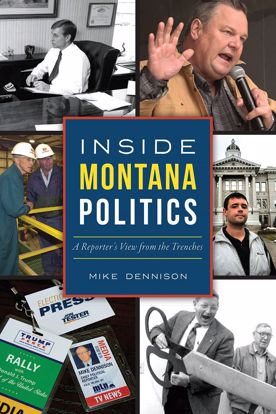 Picture of Inside Montana Politics: A Reporter's View from the Trenches