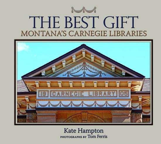 Picture of The Best Gift: Montana's Carnegie Libraries (Dillon, Miles City, Great Falls, Bozeman, Kalispell, Missoula, Livingston, Lewistown, Glasgow, Big Timber, Havre, Hamilton, Malta, Fort Benton, Hardin, Red Lodge and Chinook)