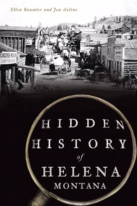 Picture of Hidden History of Helena, Montana - by Ellen Baumler & Jon Axline