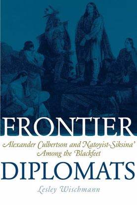 Picture of Frontier Diplomats: Alexander Culbertson and Natoyist-Siksina among the Blackfeet