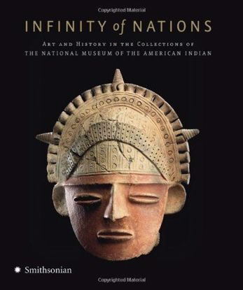 Picture of Infinity of Nations: Art and History in the Collections of the National Museum of the American Indian