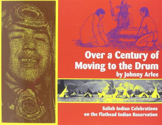 Picture of Over a Century of Moving to the Drum: Salish Indian Celebrations on the Flathead Indian Reservation