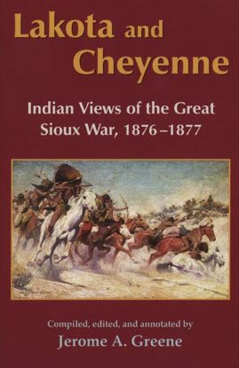 Picture of Lakota and Cheyenne: Indian Views of the Great Sioux War, 1876–1877