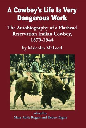 Picture of A Cowboy's Life Is Very Dangerous Work: The Autobiography of a Flathead Reservation Indian Cowboy, 1870-1944