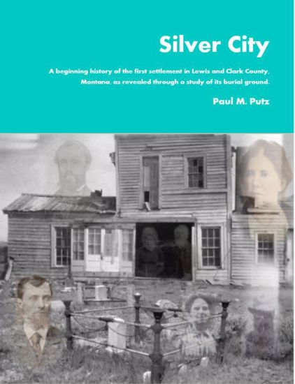 Picture of Silver City: A Beginning History of the First Settlement in Lewis & Clark County, Montana Territory