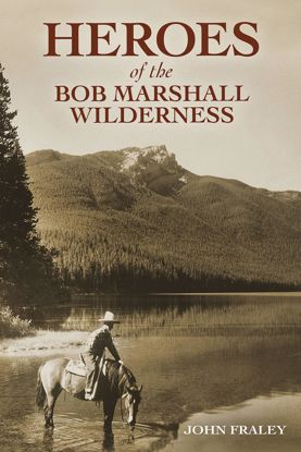 Picture of Heroes of the Bob Marshall Wilderness