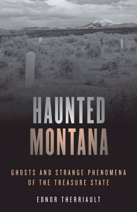 Picture of Haunted Montana: Ghosts and Strange Phenomena of the Treasure State