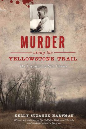 Picture of Murder along the Yellowstone Trail: The Execution of Seth Danner