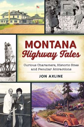 Picture of Montana Highway Tales: Curious Characters, Historic Sites and Peculiar Attractions, by Jon Axline