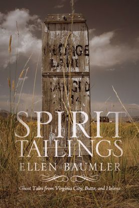 Picture of Spirit Tailings: Ghost Tales from Virginia City, Butte, and Helena, by Ellen Baumler